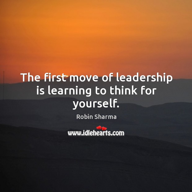 Image, The first move of leadership is learning to think for yourself.