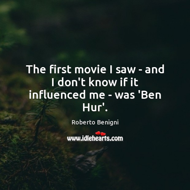 The first movie I saw – and I don't know if it influenced me – was 'Ben Hur'. Image