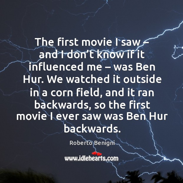 Image, The first movie I saw – and I don't know if it influenced me – was ben hur.