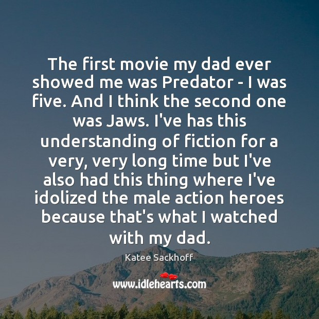 The first movie my dad ever showed me was Predator – I Katee Sackhoff Picture Quote
