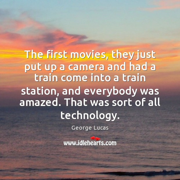 The first movies, they just put up a camera and had a George Lucas Picture Quote