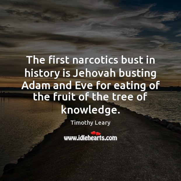 The first narcotics bust in history is Jehovah busting Adam and Eve Image