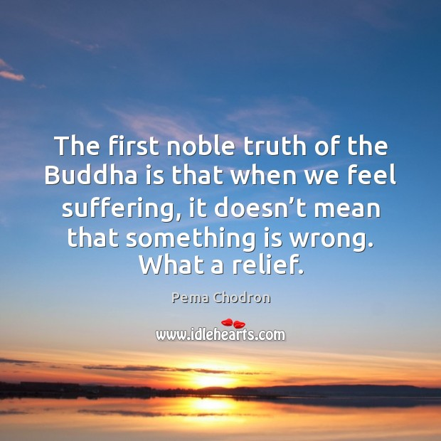 Image, The first noble truth of the Buddha is that when we feel