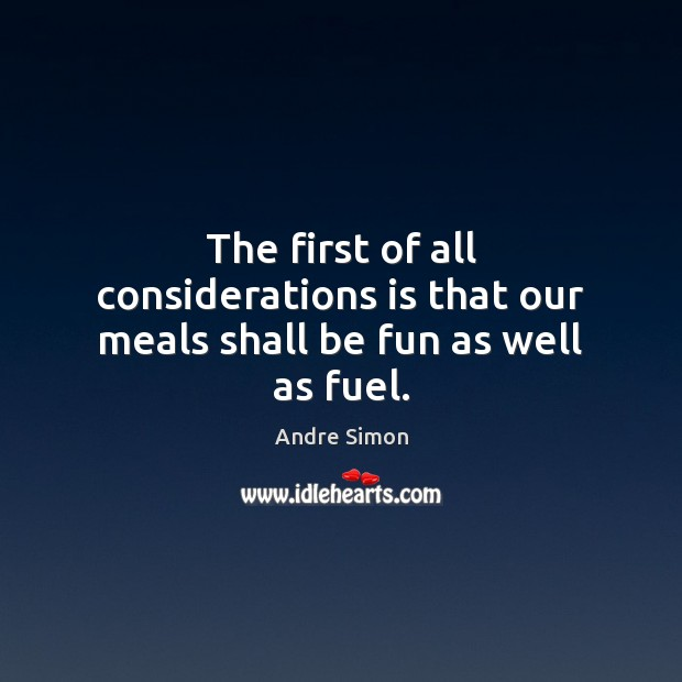 Image, The first of all considerations is that our meals shall be fun as well as fuel.