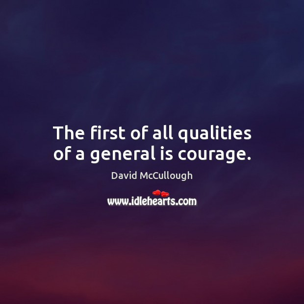 Image, The first of all qualities of a general is courage.
