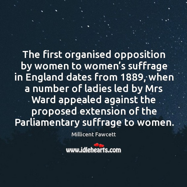 The first organised opposition by women to women's suffrage in england dates from Image