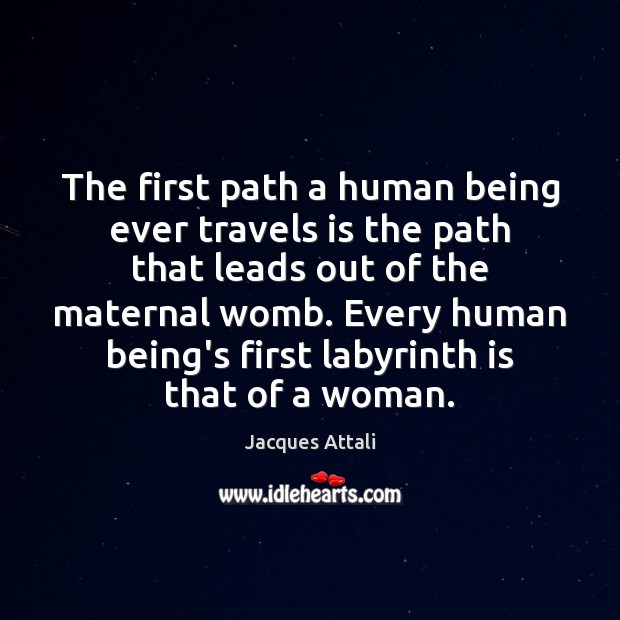 The first path a human being ever travels is the path that Image