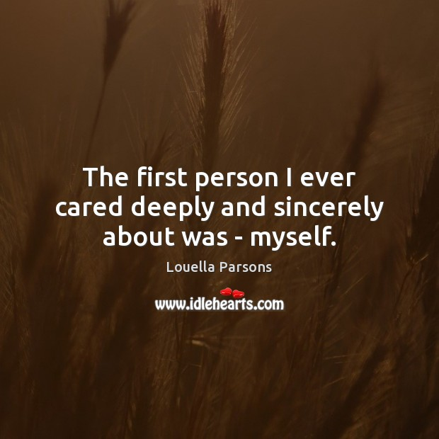 The first person I ever cared deeply and sincerely about was – myself. Image