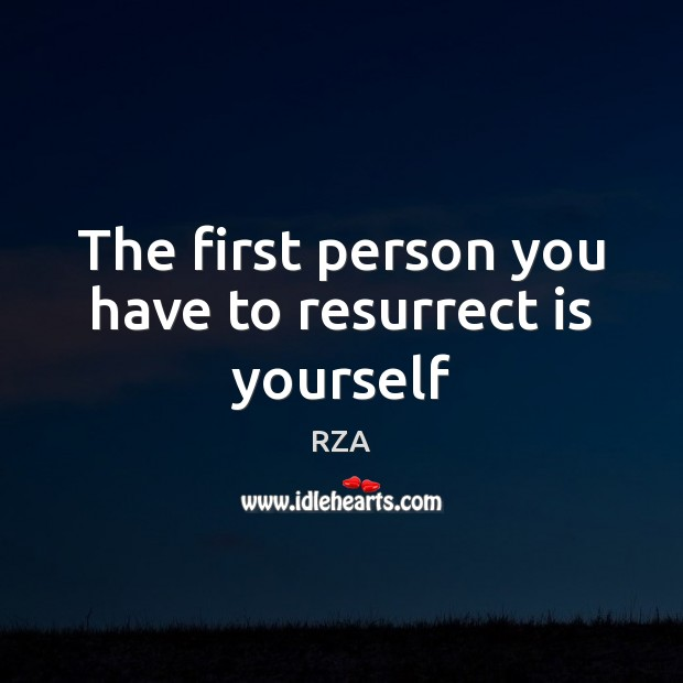 The first person you have to resurrect is yourself RZA Picture Quote