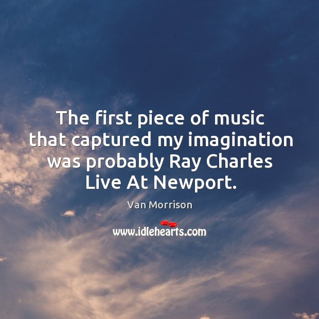 The first piece of music that captured my imagination was probably ray charles live at newport. Image