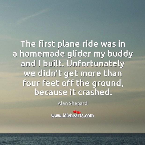 The first plane ride was in a homemade glider my buddy and I built. Image