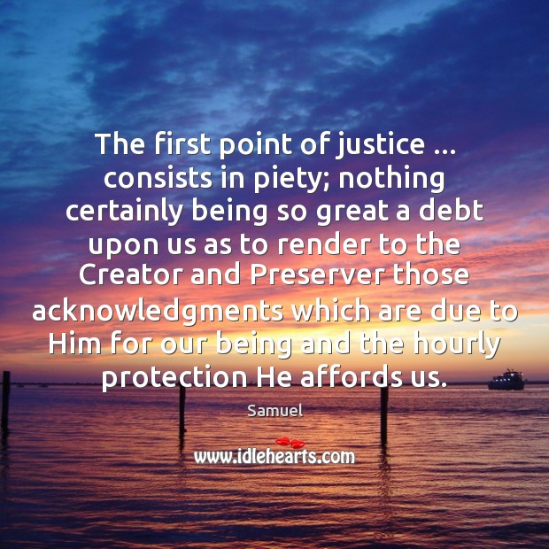 The first point of justice … consists in piety; nothing certainly being so Image