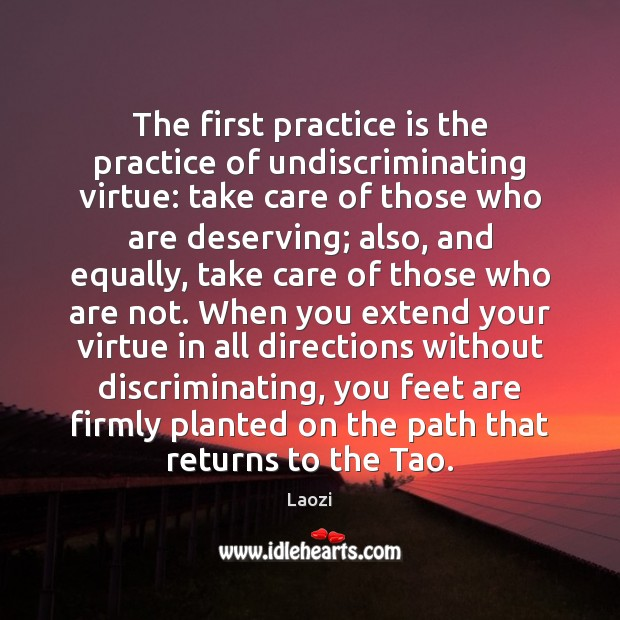 The first practice is the practice of undiscriminating virtue: take care of Laozi Picture Quote