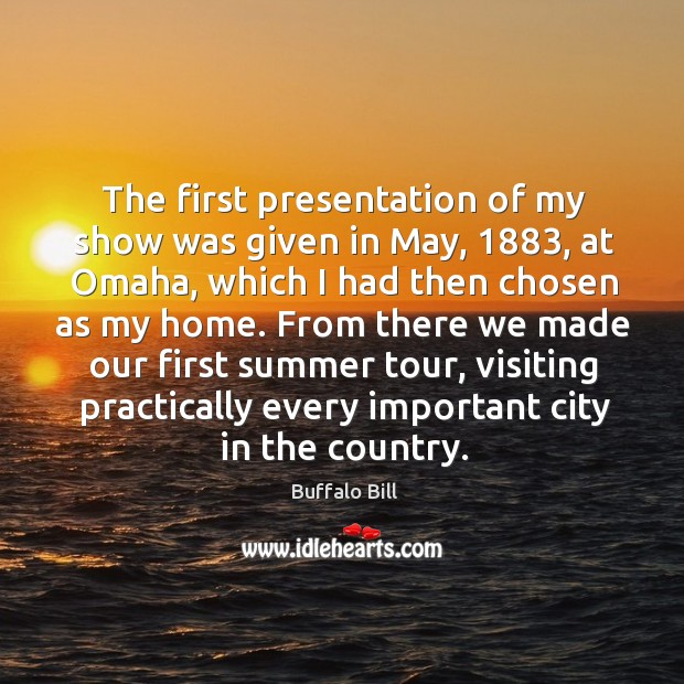 The first presentation of my show was given in may, 1883, at omaha, which I had Image