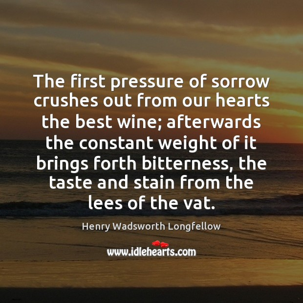 The first pressure of sorrow crushes out from our hearts the best Image