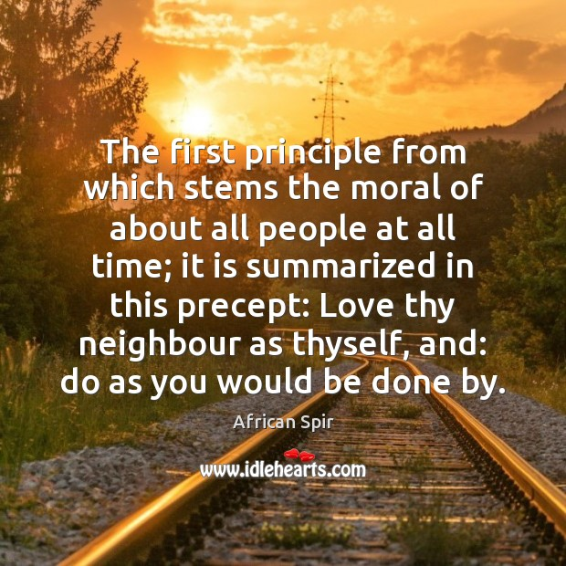 The first principle from which stems the moral of about all people African Spir Picture Quote