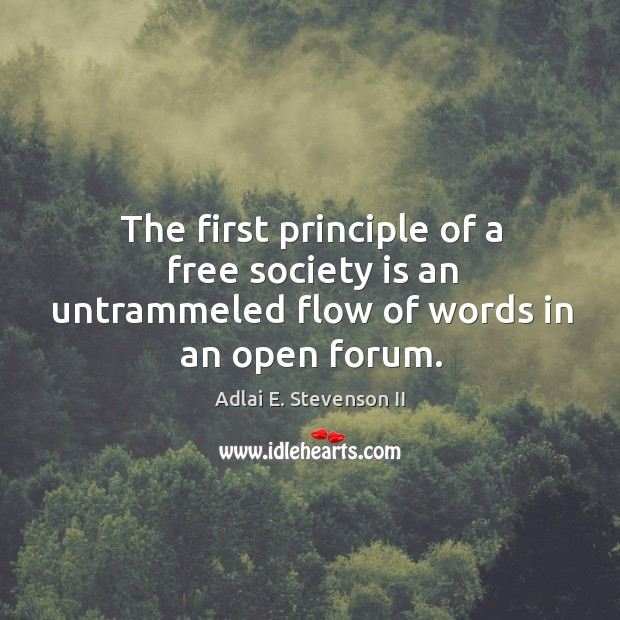 Image, The first principle of a free society is an untrammeled flow of words in an open forum.