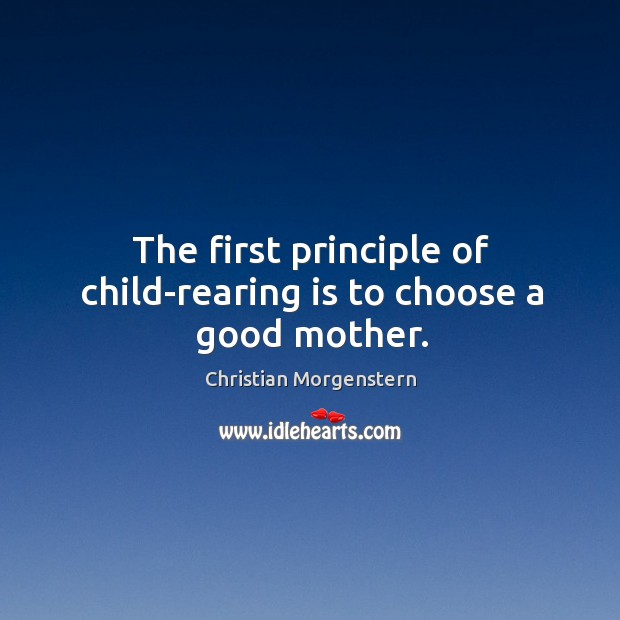 The first principle of child-rearing is to choose a good mother. Image