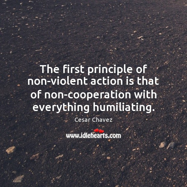 The first principle of non-violent action is that of non-cooperation with everything Image