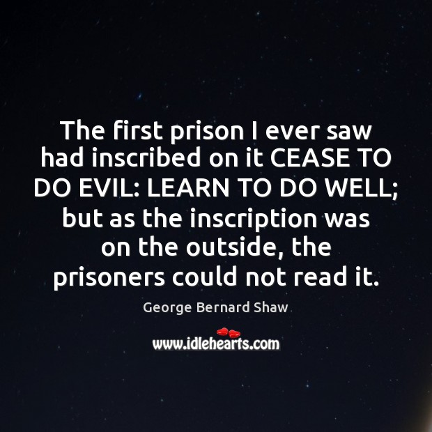 The first prison I ever saw had inscribed on it CEASE TO Image