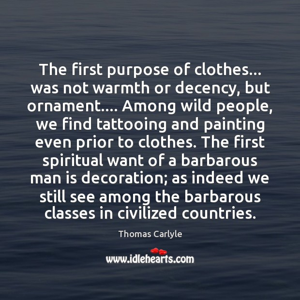Image, The first purpose of clothes… was not warmth or decency, but ornament….