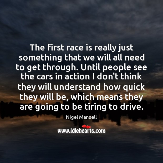 The first race is really just something that we will all need Nigel Mansell Picture Quote