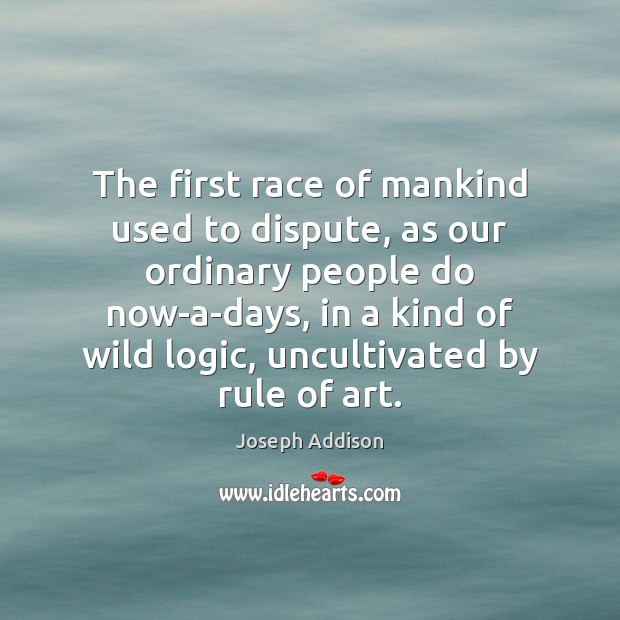 The first race of mankind used to dispute, as our ordinary people Image