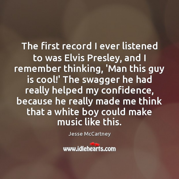 The first record I ever listened to was Elvis Presley, and I Jesse McCartney Picture Quote