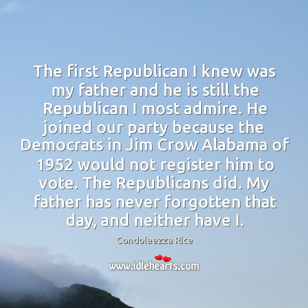 The first Republican I knew was my father and he is still Image