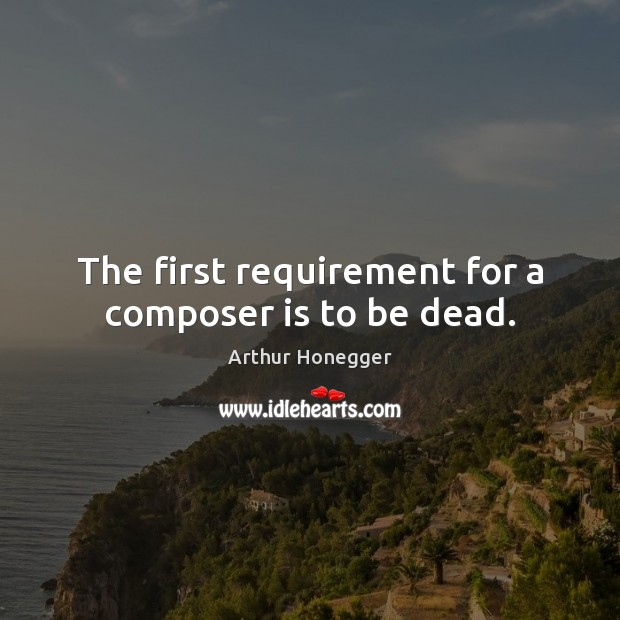 Image, The first requirement for a composer is to be dead.