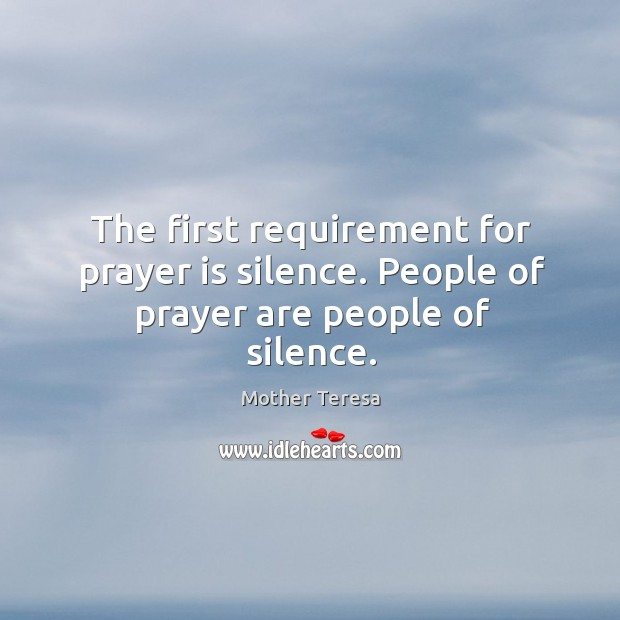 Image, The first requirement for prayer is silence. People of prayer are people of silence.