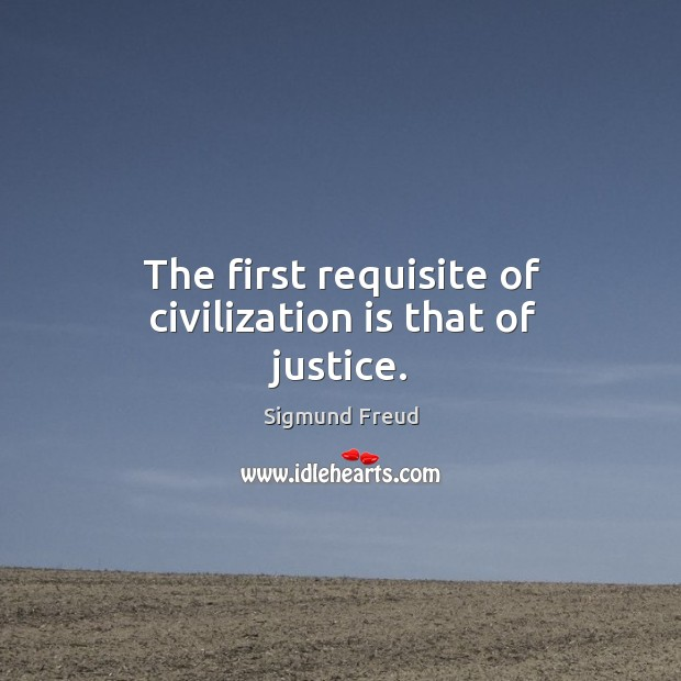 Image about The first requisite of civilization is that of justice.