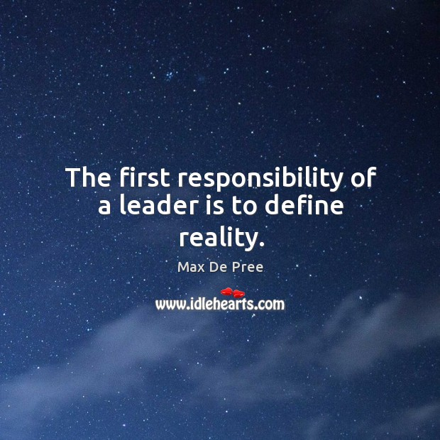 The first responsibility of a leader is to define reality. Image