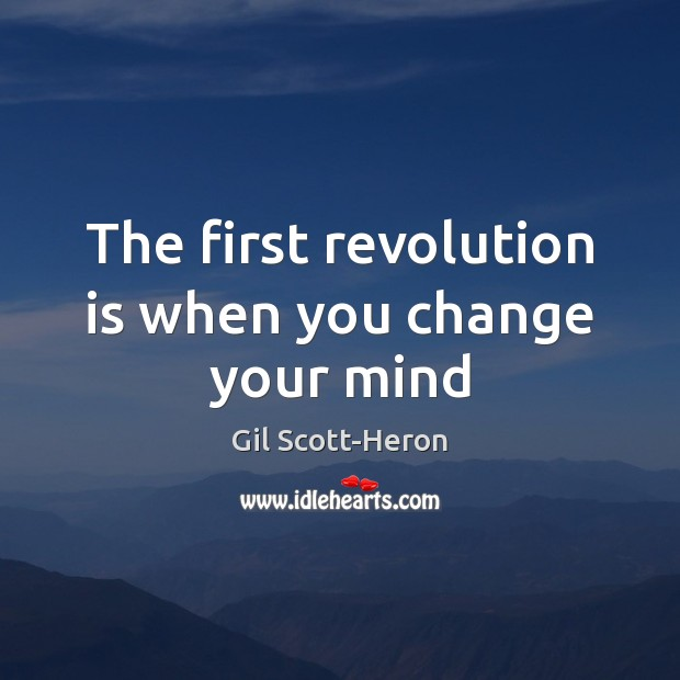 The first revolution is when you change your mind Image