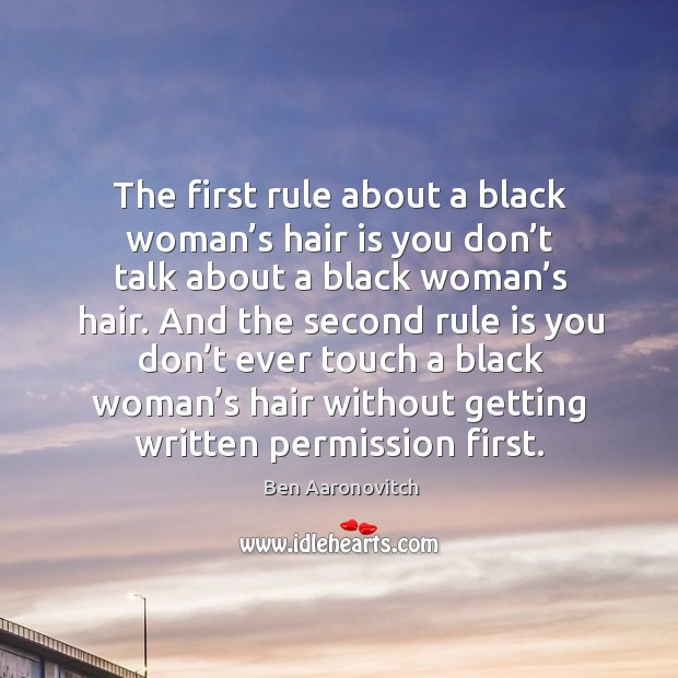 The first rule about a black woman's hair is you don' Ben Aaronovitch Picture Quote