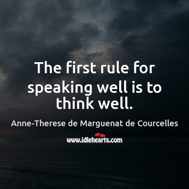 Image, The first rule for speaking well is to think well.