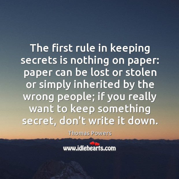 The first rule in keeping secrets is nothing on paper: paper can Image