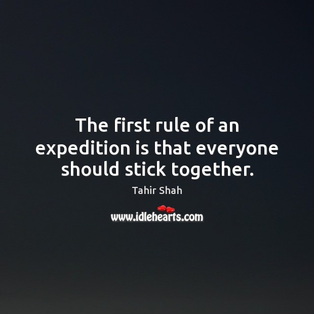 The first rule of an expedition is that everyone should stick together. Image