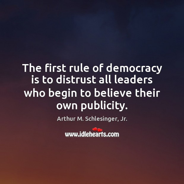 The first rule of democracy is to distrust all leaders who begin Democracy Quotes Image