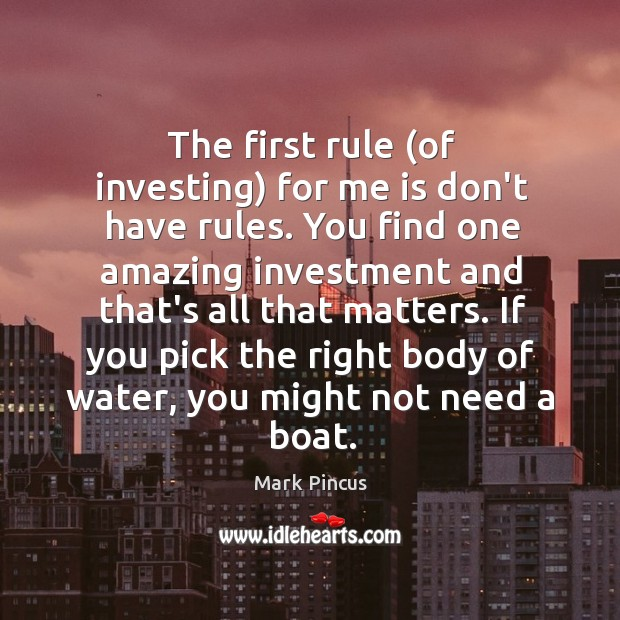 The first rule (of investing) for me is don't have rules. You Image