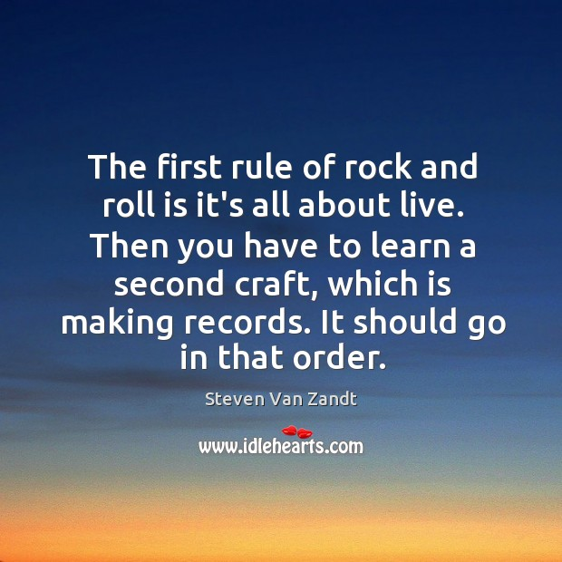The first rule of rock and roll is it's all about live. Image