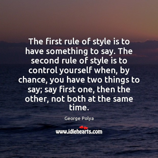 The first rule of style is to have something to say. The Chance Quotes Image