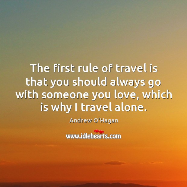 The first rule of travel is that you should always go with Andrew O'Hagan Picture Quote