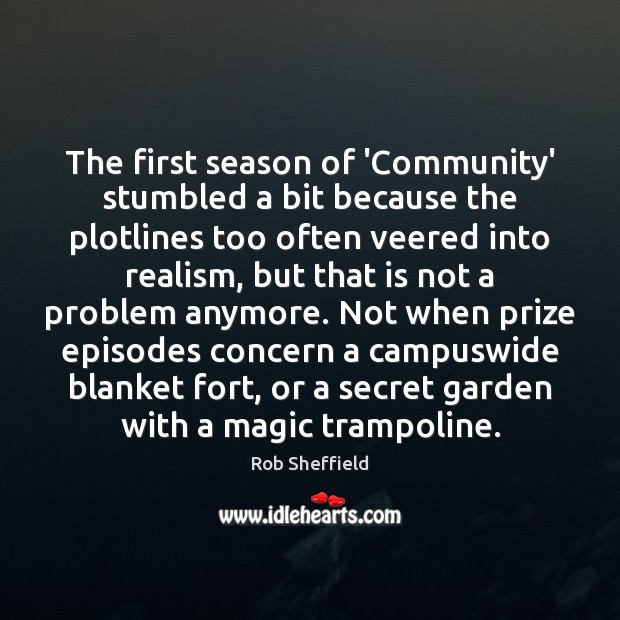 The first season of 'Community' stumbled a bit because the plotlines too Secret Quotes Image