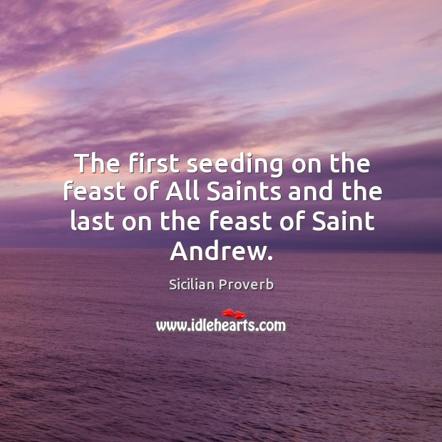 Image, The first seeding on the feast of all saints and the last on the feast of saint andrew.