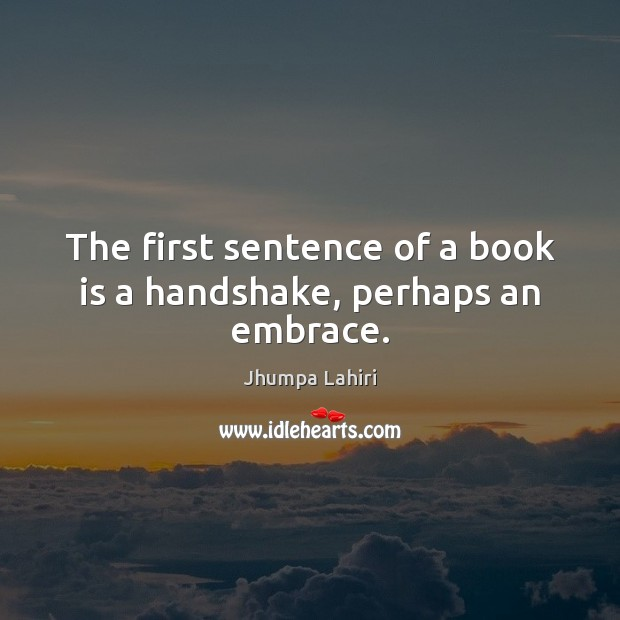 The first sentence of a book is a handshake, perhaps an embrace. Image