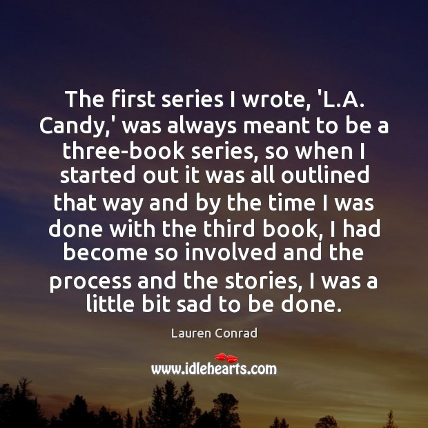The first series I wrote, 'L.A. Candy,' was always meant Lauren Conrad Picture Quote