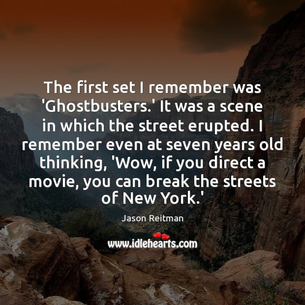 The first set I remember was 'Ghostbusters.' It was a scene Jason Reitman Picture Quote