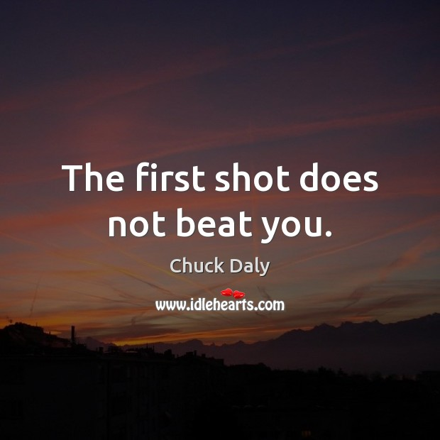 The first shot does not beat you. Image