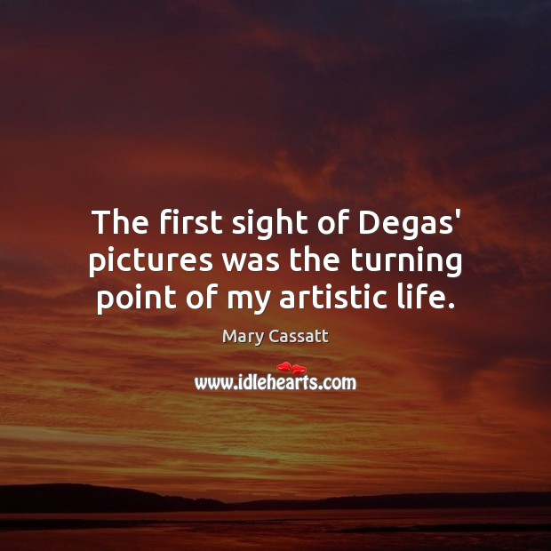 Image, The first sight of Degas' pictures was the turning point of my artistic life.